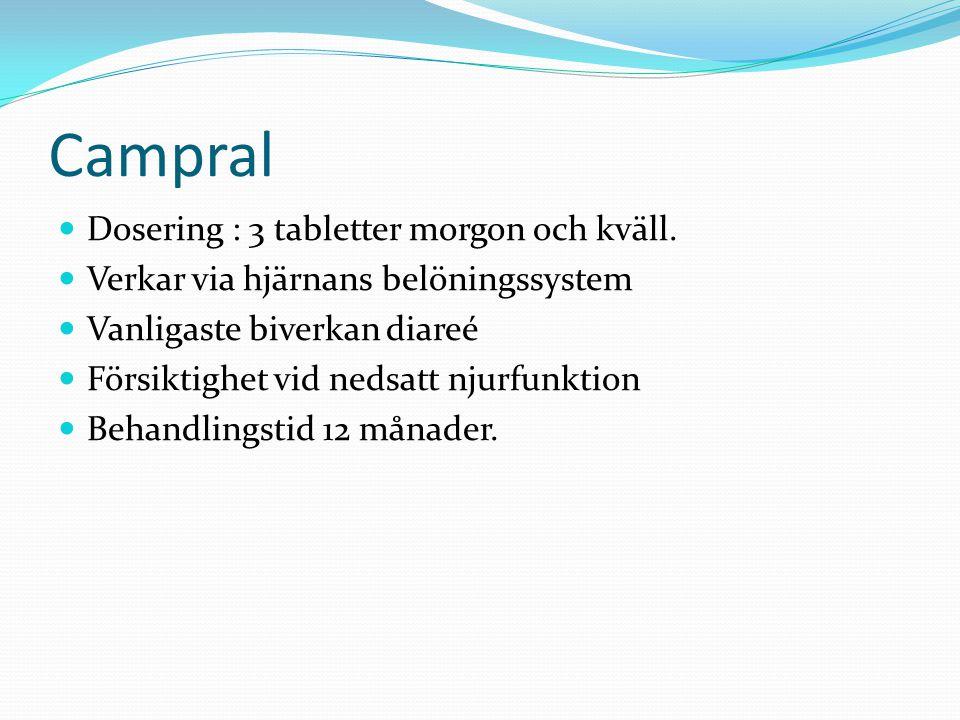 Campral Dosering : 3 tabletter morgon och kväll. Verkar via hjärnans belöningssystem Vanligaste biverkan diareé Försiktighet vid nedsatt njurfunktion