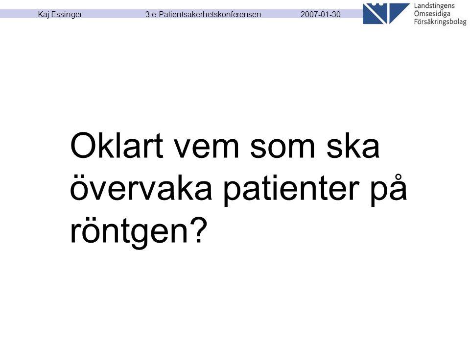 2007-01-30 Kaj Essinger 3:e Patientsäkerhetskonferensen Oklart vem som ska övervaka patienter på röntgen?