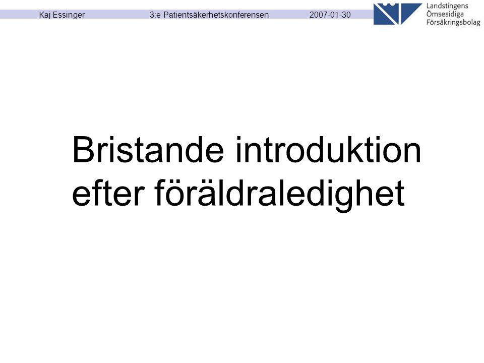 2007-01-30 Kaj Essinger 3:e Patientsäkerhetskonferensen Bristande introduktion efter föräldraledighet