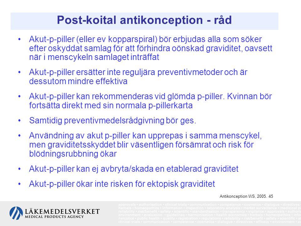 Post-koital antikonception - råd Akut-p-piller (eller ev kopparspiral) bör erbjudas alla som söker efter oskyddat samlag för att förhindra oönskad gra