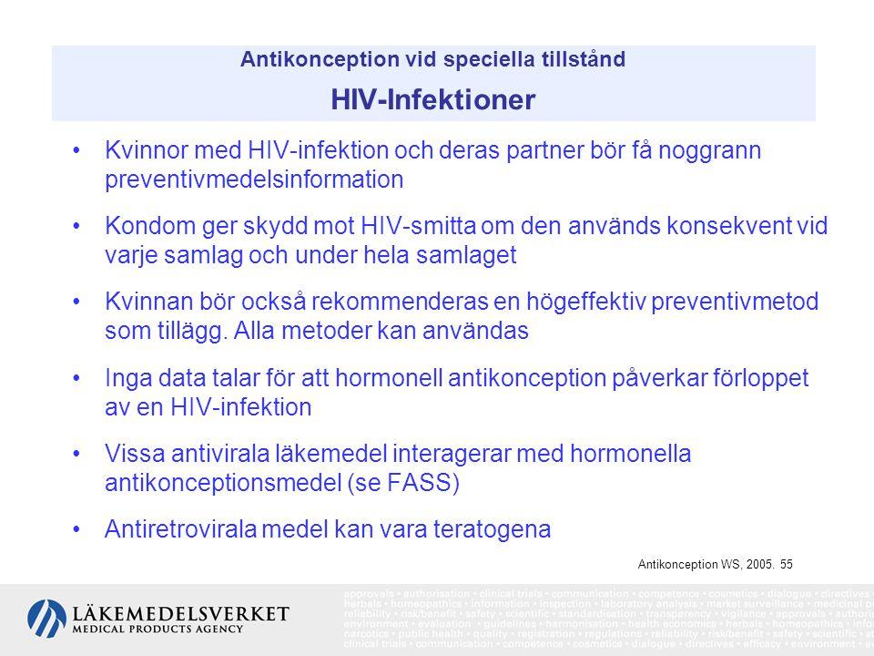 Antikonception vid speciella tillstånd HIV-Infektioner Kvinnor med HIV-infektion och deras partner bör få noggrann preventivmedelsinformation Kondom g