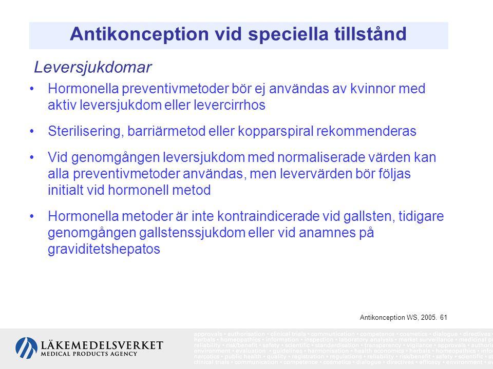 Antikonception vid speciella tillstånd Leversjukdomar Hormonella preventivmetoder bör ej användas av kvinnor med aktiv leversjukdom eller levercirrhos