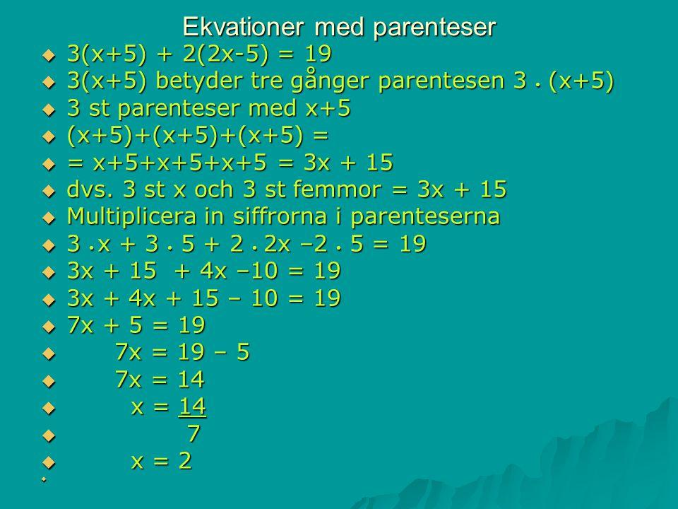 Ekvationer med parenteser  3(x+5) + 2(2x-5) = 19  3(x+5) betyder tre gånger parentesen 3 (x+5)  3 st parenteser med x+5  (x+5)+(x+5)+(x+5) =  = x
