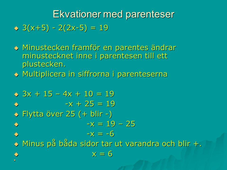Ekvationer med parenteser  3(x+5) - 2(2x-5) = 19  Minustecken framför en parentes ändrar minustecknet inne i parentesen till ett plustecken.