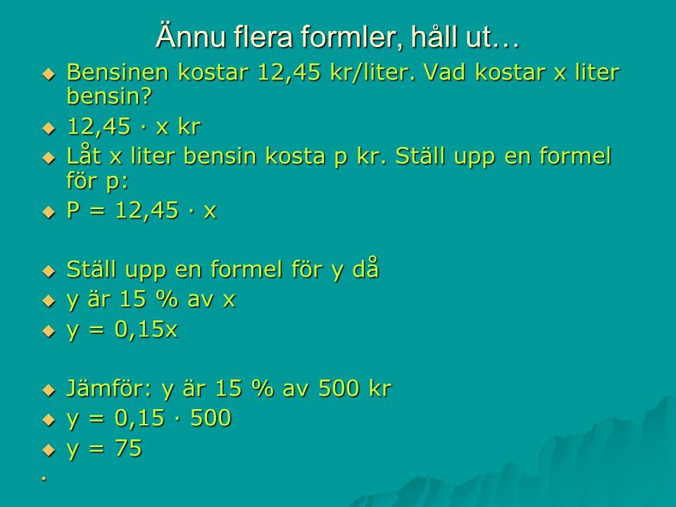 Ännu flera formler, håll ut…  Bensinen kostar 12,45 kr/liter.