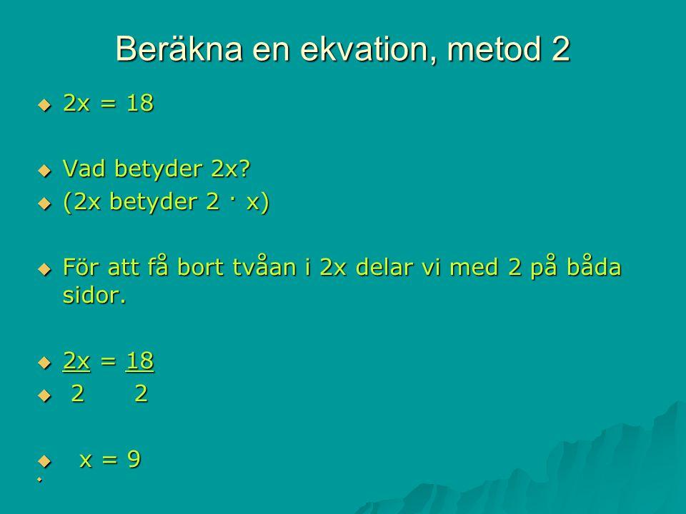 Beräkna en ekvation, metod 2  2x = 18  Vad betyder 2x.