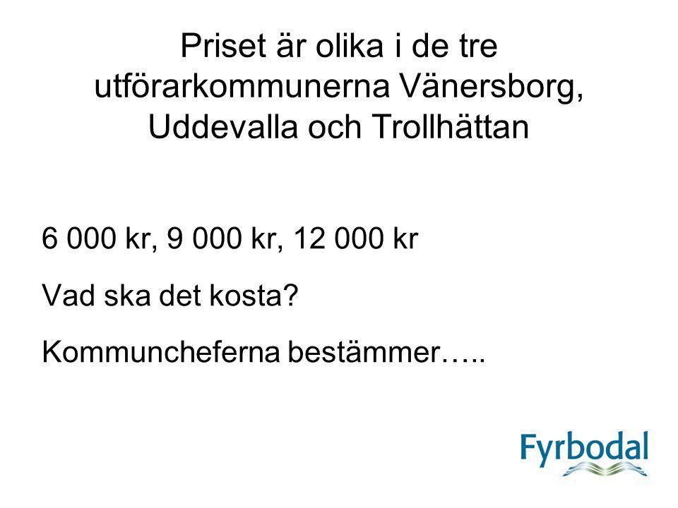 Priset är olika i de tre utförarkommunerna Vänersborg, Uddevalla och Trollhättan 6 000 kr, 9 000 kr, 12 000 kr Vad ska det kosta? Kommuncheferna bestä