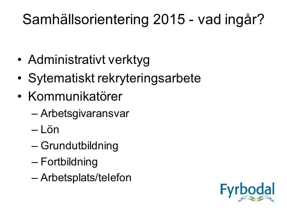 Samhällsorientering 2015 - vad ingår? Administrativt verktyg Sytematiskt rekryteringsarbete Kommunikatörer –Arbetsgivaransvar –Lön –Grundutbildning –F
