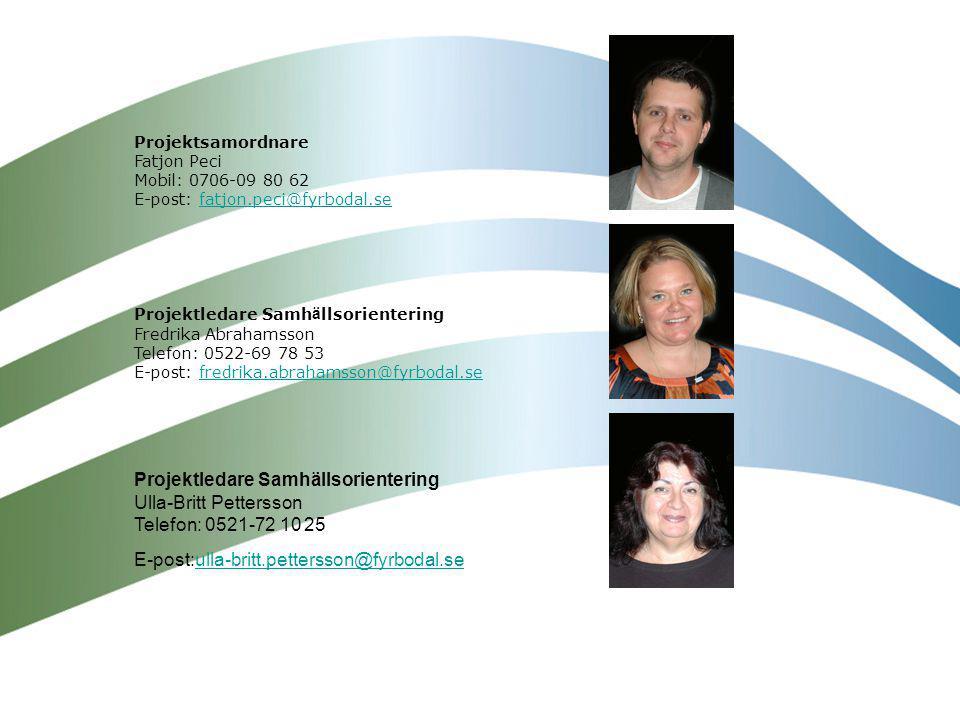 Projektsamordnare Fatjon Peci Mobil: 0706-09 80 62 E-post: fatjon.peci@fyrbodal.sefatjon.peci@fyrbodal.se Projektledare Samh ä llsorientering Fredrika