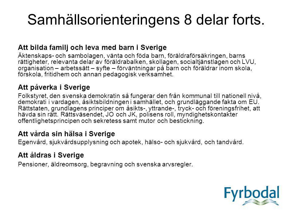 Samhällsorienteringens 8 delar forts. Att bilda familj och leva med barn i Sverige Äktenskaps- och sambolagen, vänta och föda barn, föräldraförsäkring