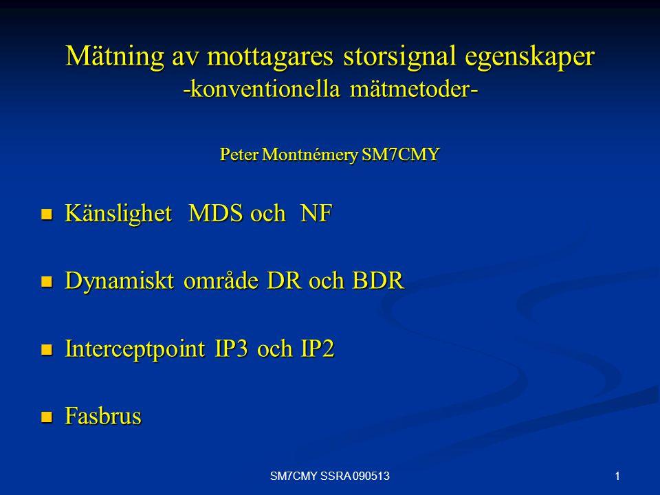 1SM7CMY SSRA 090513 Mätning av mottagares storsignal egenskaper -konventionella mätmetoder- Peter Montnémery SM7CMY Känslighet MDS och NF Känslighet M