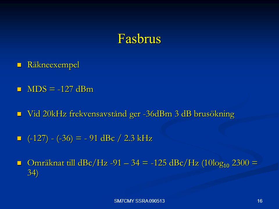 16SM7CMY SSRA 090513 Fasbrus Räkneexempel Räkneexempel MDS = -127 dBm MDS = -127 dBm Vid 20kHz frekvensavstånd ger -36dBm 3 dB brusökning Vid 20kHz fr