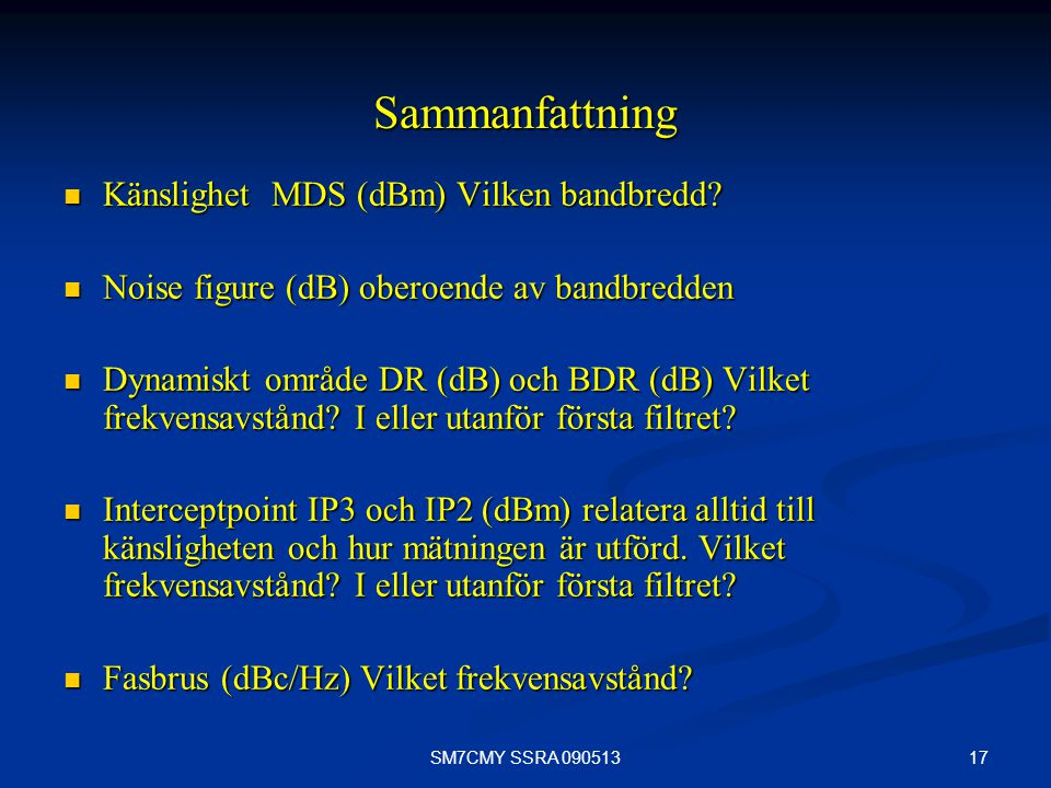 17SM7CMY SSRA 090513 Sammanfattning Känslighet MDS (dBm) Vilken bandbredd? Känslighet MDS (dBm) Vilken bandbredd? Noise figure (dB) oberoende av bandb