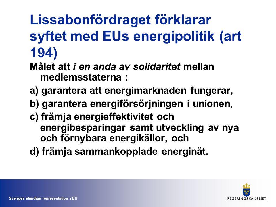 Sveriges ständiga representation i EU Lissabonfördraget förklarar syftet med EUs energipolitik (art 194) Målet att i en anda av solidaritet mellan medlemsstaterna : a) garantera att energimarknaden fungerar, b) garantera energiförsörjningen i unionen, c) främja energieffektivitet och energibesparingar samt utveckling av nya och förnybara energikällor, och d) främja sammankopplade energinät.