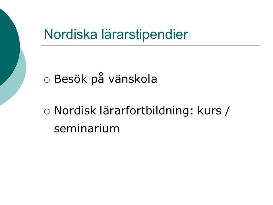 Nordiska lärarstipendier  Besök på vänskola  Nordisk lärarfortbildning: kurs / seminarium