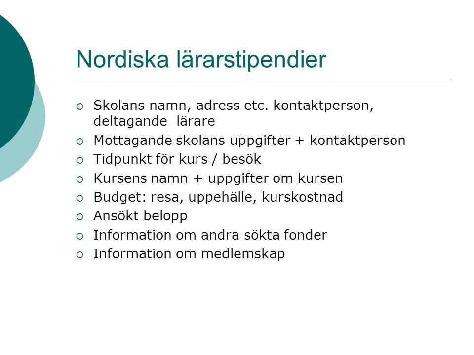 Nordiska lärarstipendier  Skolans namn, adress etc. kontaktperson, deltagande lärare  Mottagande skolans uppgifter + kontaktperson  Tidpunkt för ku