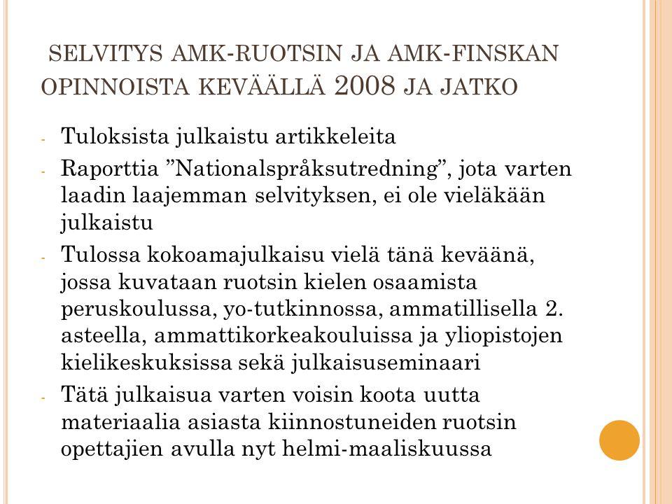 """SELVITYS AMK - RUOTSIN JA AMK - FINSKAN OPINNOISTA KEVÄÄLLÄ 2008 JA JATKO - Tuloksista julkaistu artikkeleita - Raporttia """"Nationalspråksutredning"""", j"""