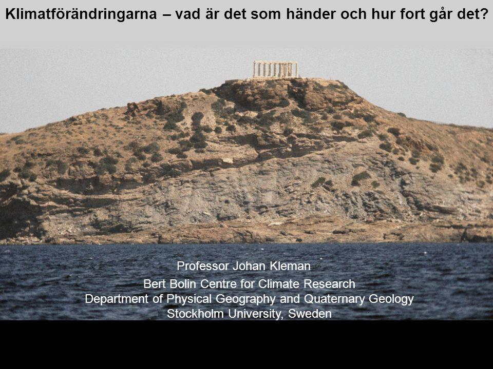 2014-12-12 Johan Kleman, Professor, Instutitionen för naturgeografi och kvartärgeologi 1 Professor Johan Kleman Bert Bolin Centre for Climate Research