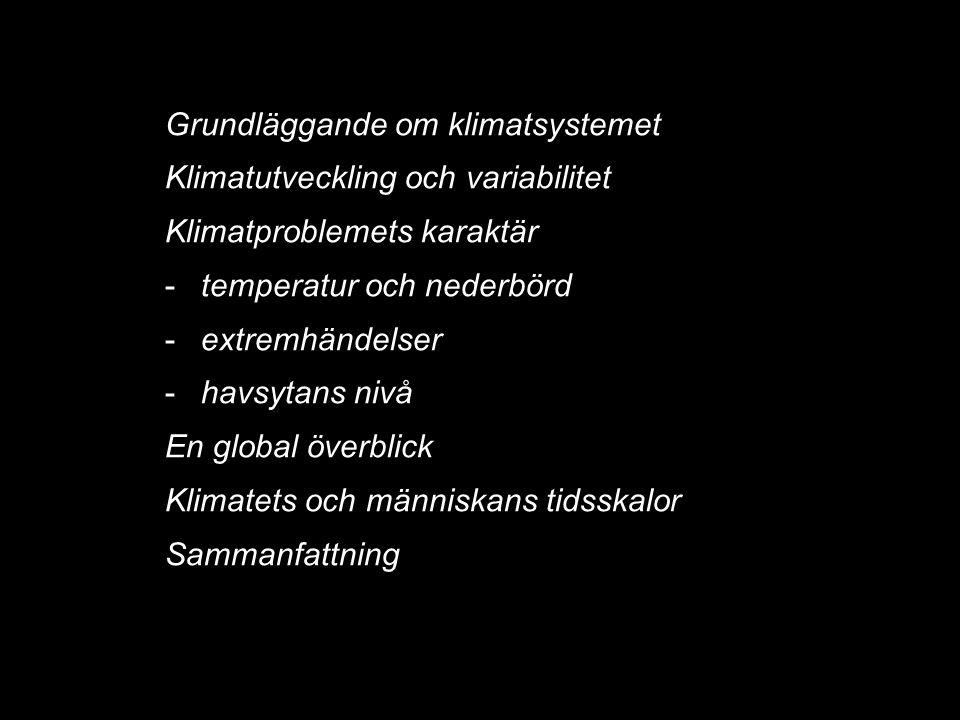 2014-12-12 Johan Kleman, Professor, Instutitionen för naturgeografi och kvartärgeologi 2 Grundläggande om klimatsystemet Klimatutveckling och variabil