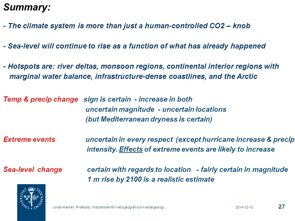 2014-12-12 Johan Kleman, Professor, Instutitionen för naturgeografi och kvartärgeologi 27 Temp & precip change sign is certain - increase in both unce