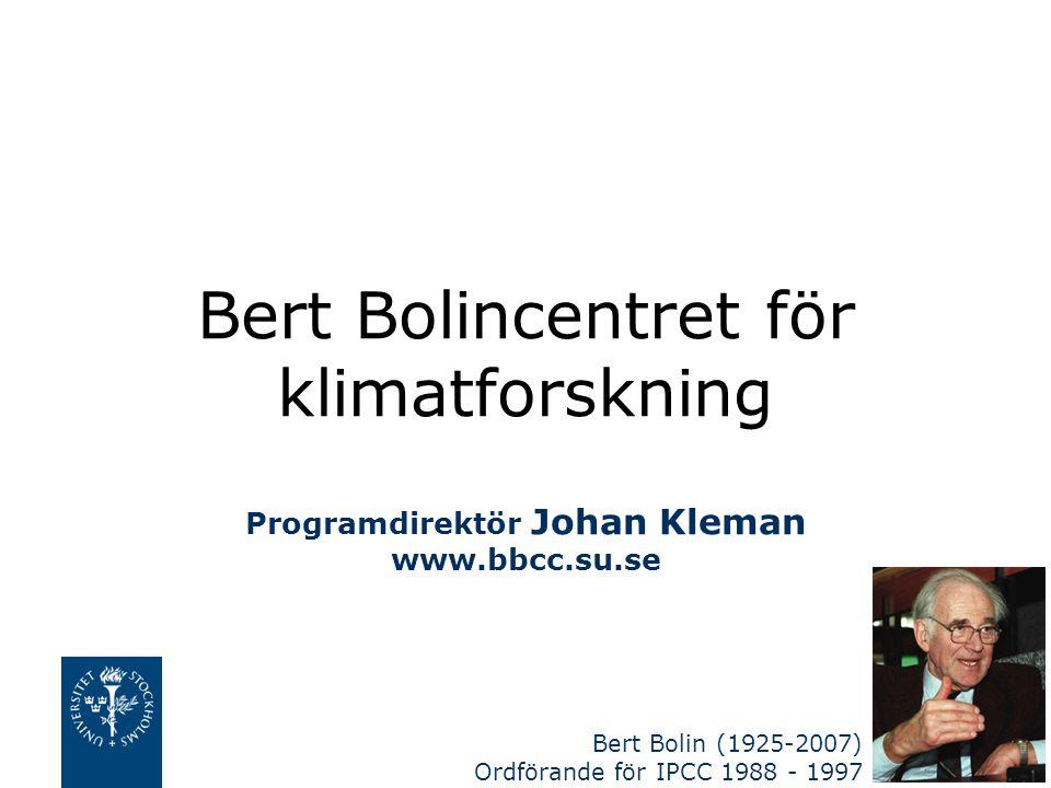 Bert Bolin (1925-2007) Ordförande för IPCC 1988 - 1997 Bert Bolincentret för klimatforskning Programdirektör Johan Kleman www.bbcc.su.se