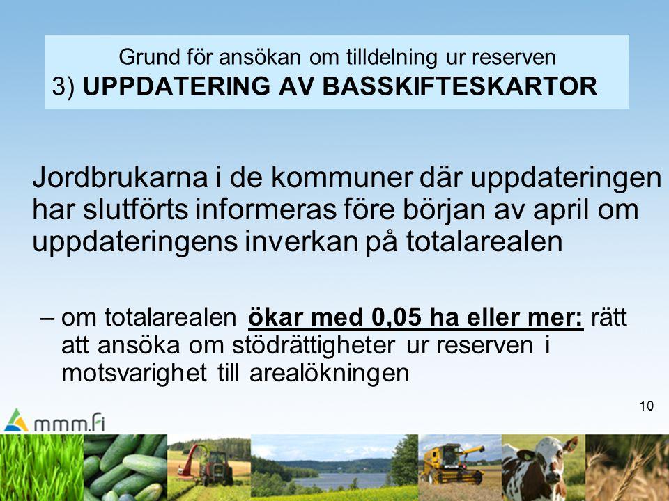 10 Grund för ansökan om tilldelning ur reserven 3) UPPDATERING AV BASSKIFTESKARTOR Jordbrukarna i de kommuner där uppdateringen har slutförts informer