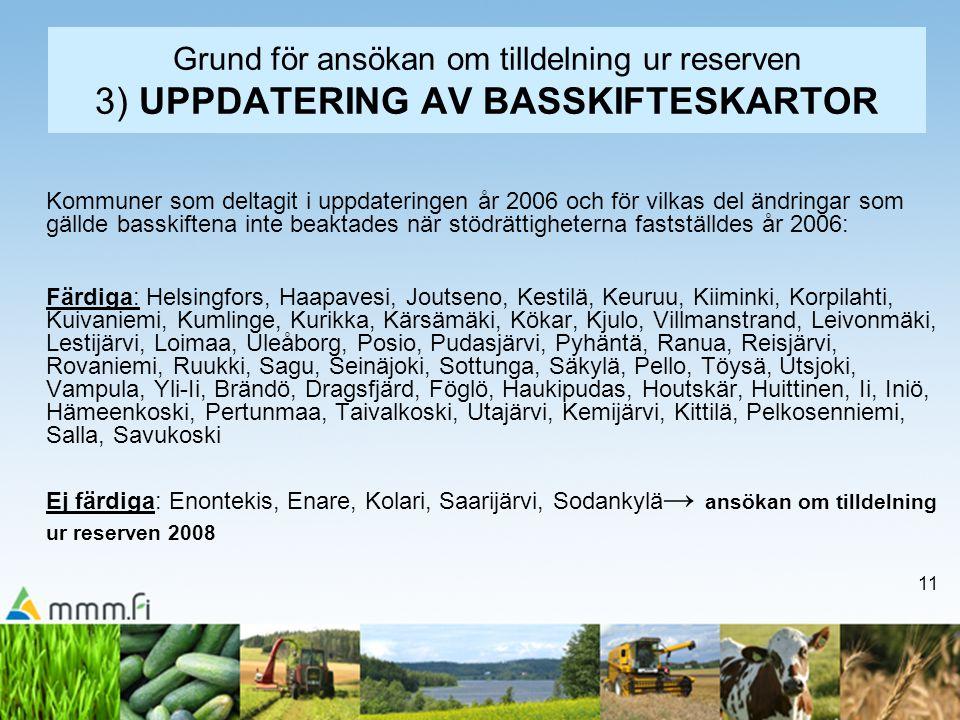 11 Grund för ansökan om tilldelning ur reserven 3) UPPDATERING AV BASSKIFTESKARTOR Kommuner som deltagit i uppdateringen år 2006 och för vilkas del än