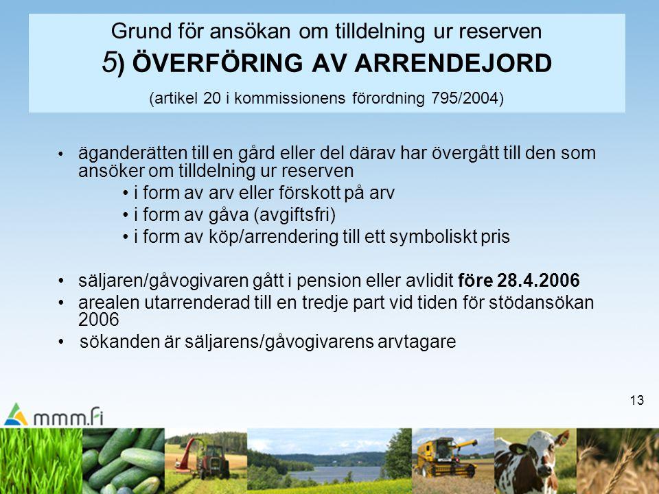 13 Grund för ansökan om tilldelning ur reserven 5 ) ÖVERFÖRING AV ARRENDEJORD (artikel 20 i kommissionens förordning 795/2004) äganderätten till en gå
