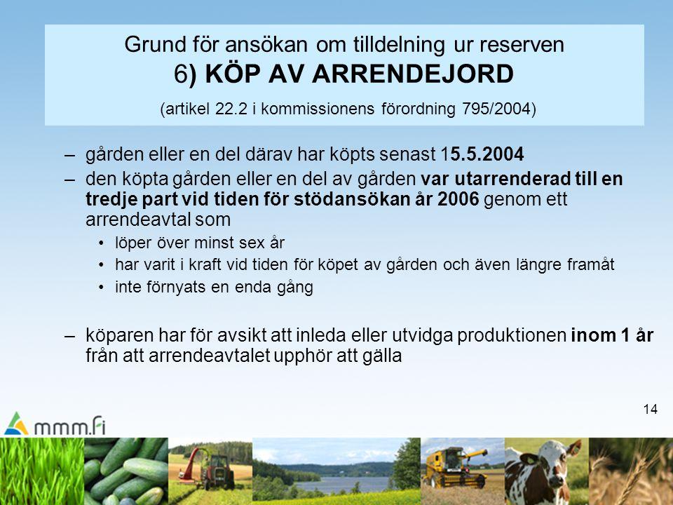 14 Grund för ansökan om tilldelning ur reserven 6) KÖP AV ARRENDEJORD (artikel 22.2 i kommissionens förordning 795/2004) –gården eller en del därav ha