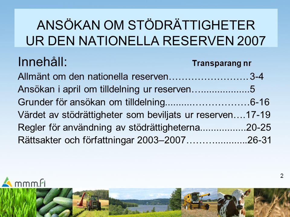 2 ANSÖKAN OM STÖDRÄTTIGHETER UR DEN NATIONELLA RESERVEN 2007 Innehåll: Transparang nr Allmänt om den nationella reserven…………………….3-4 Ansökan i april o