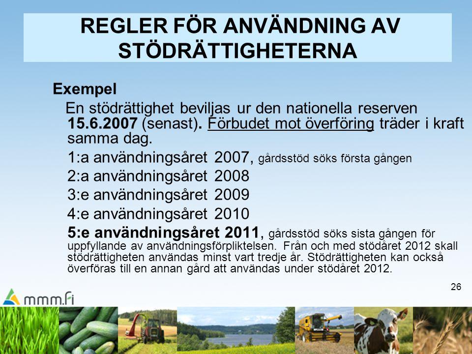 26 REGLER FÖR ANVÄNDNING AV STÖDRÄTTIGHETERNA Exempel En stödrättighet beviljas ur den nationella reserven 15.6.2007 (senast). Förbudet mot överföring