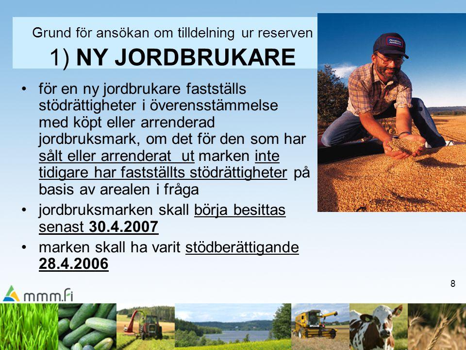 8 Grund för ansökan om tilldelning ur reserven 1) NY JORDBRUKARE för en ny jordbrukare fastställs stödrättigheter i överensstämmelse med köpt eller ar