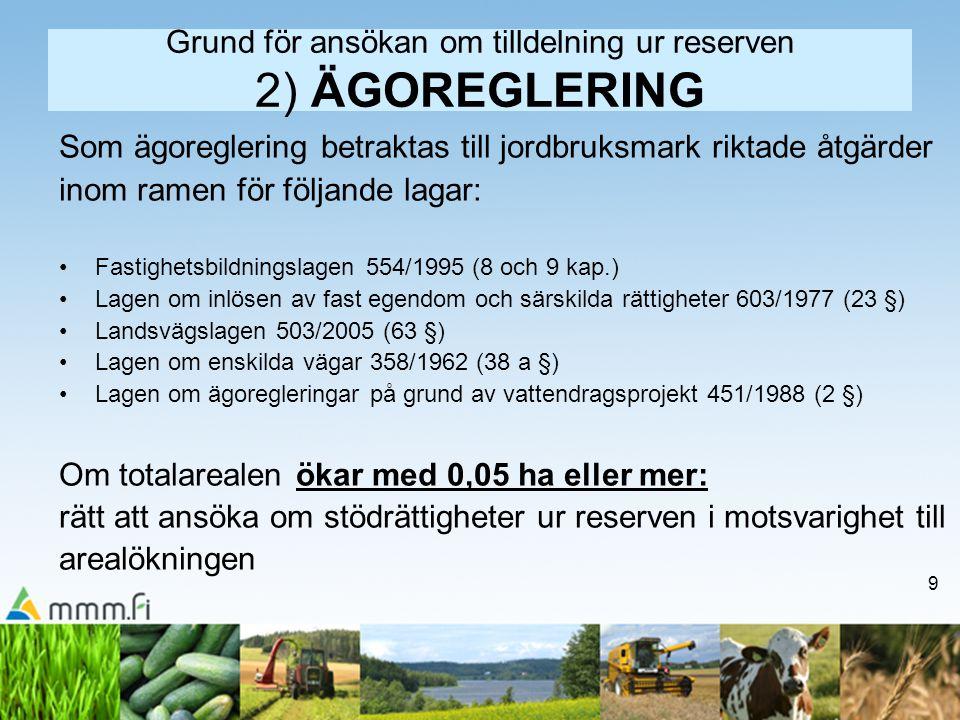 9 Grund för ansökan om tilldelning ur reserven 2) ÄGOREGLERING Som ägoreglering betraktas till jordbruksmark riktade åtgärder inom ramen för följande