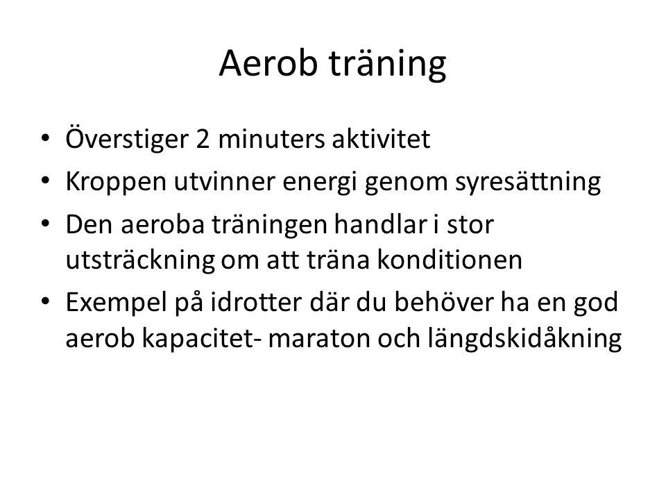 Aerob träning Överstiger 2 minuters aktivitet Kroppen utvinner energi genom syresättning Den aeroba träningen handlar i stor utsträckning om att träna