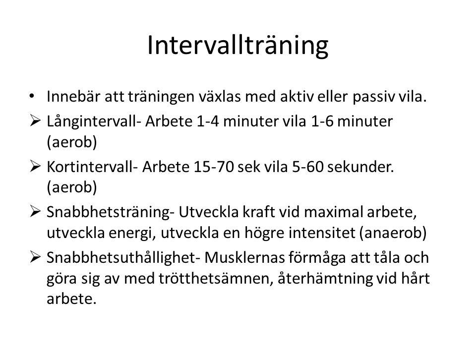 Intervallträning Innebär att träningen växlas med aktiv eller passiv vila.  Långintervall- Arbete 1-4 minuter vila 1-6 minuter (aerob)  Kortinterval