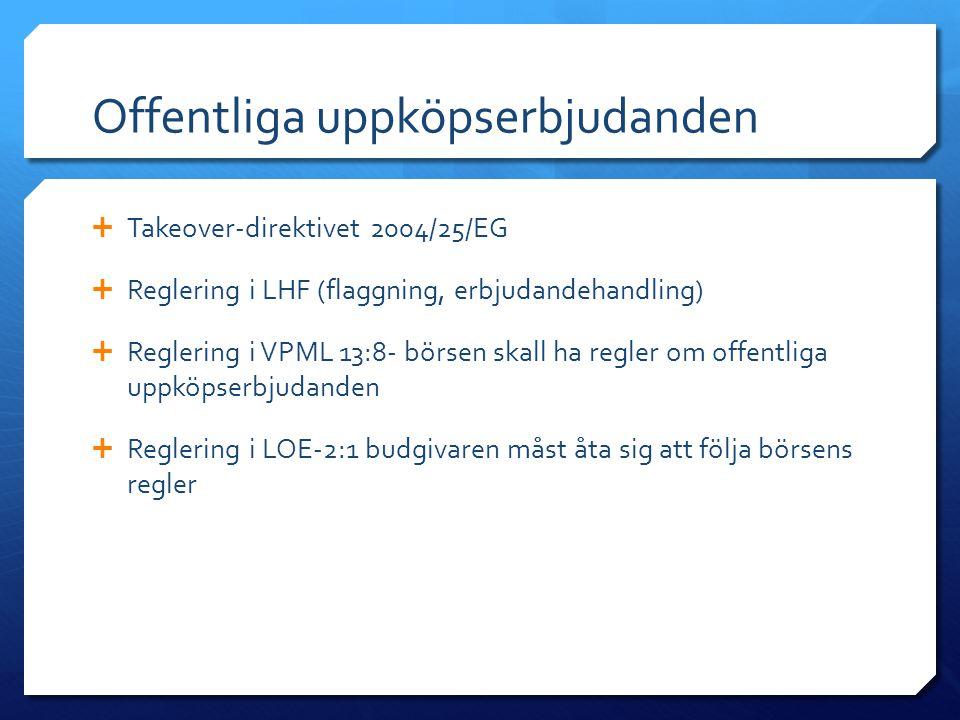 Offentliga uppköpserbjudanden  Takeover-direktivet 2004/25/EG  Reglering i LHF (flaggning, erbjudandehandling)  Reglering i VPML 13:8- börsen skall