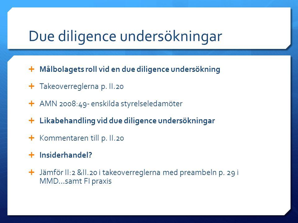 Due diligence undersökningar  Målbolagets roll vid en due diligence undersökning  Takeoverreglerna p. II.20  AMN 2008:49- enskilda styrelseledamöte