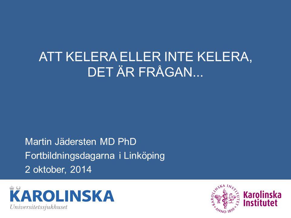 ATT KELERA ELLER INTE KELERA, DET ÄR FRÅGAN... Martin Jädersten MD PhD Fortbildningsdagarna i Linköping 2 oktober, 2014