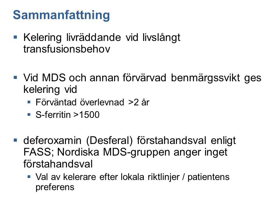 Sammanfattning  Kelering livräddande vid livslångt transfusionsbehov  Vid MDS och annan förvärvad benmärgssvikt ges kelering vid  Förväntad överlev