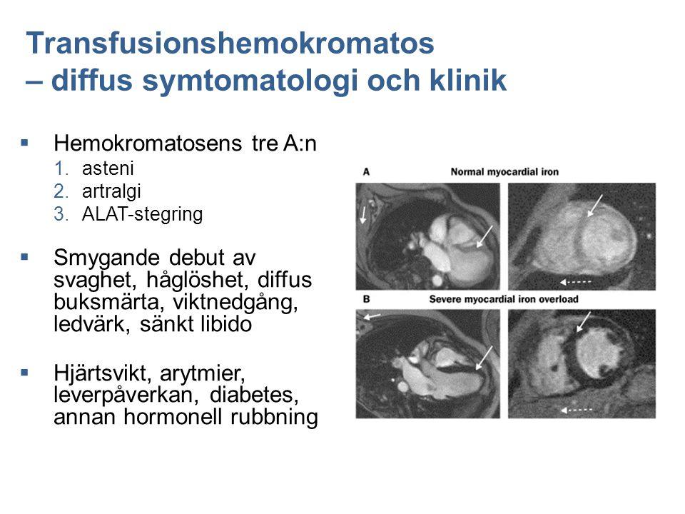 Transfusionshemokromatos – diffus symtomatologi och klinik  Hemokromatosens tre A:n  asteni  artralgi  ALAT-stegring  Smygande debut av svaghe