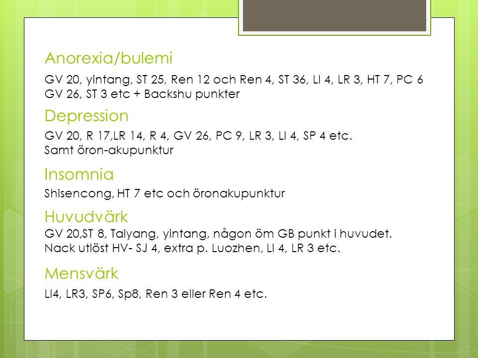 Anorexia/bulemi GV 20, yintang, ST 25, Ren 12 och Ren 4, ST 36, LI 4, LR 3, HT 7, PC 6 GV 26, ST 3 etc + Backshu punkter Depression GV 20, R 17,LR 14, R 4, GV 26, PC 9, LR 3, LI 4, SP 4 etc.