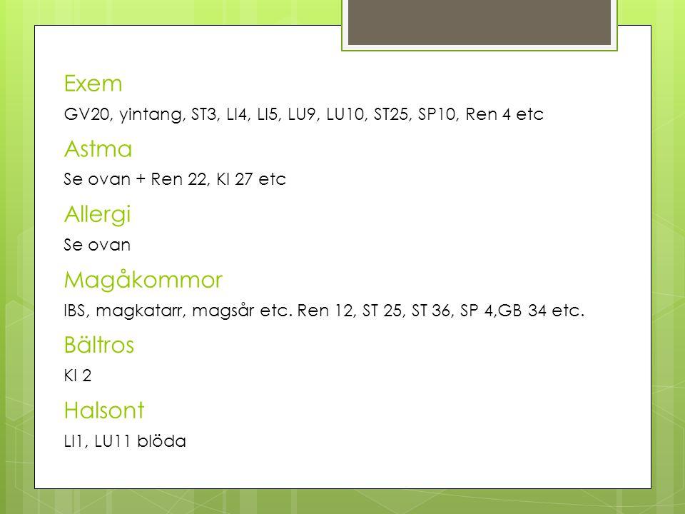 Exem GV20, yintang, ST3, LI4, LI5, LU9, LU10, ST25, SP10, Ren 4 etc Astma Magåkommor Bältros Allergi Se ovan + Ren 22, KI 27 etc Se ovan IBS, magkatarr, magsår etc.