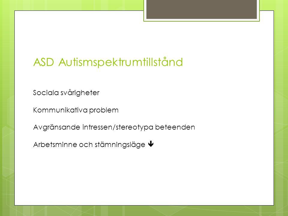 ASD Autismspektrumtillstånd Sociala svårigheter Kommunikativa problem Avgränsande intressen/stereotypa beteenden Arbetsminne och stämningsläge 