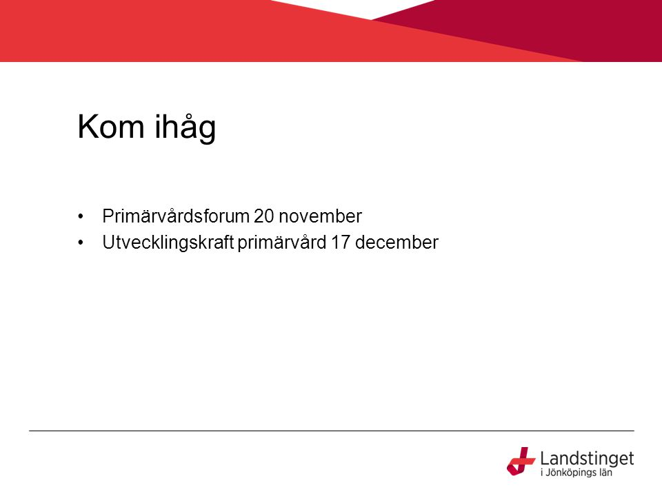 Kom ihåg Primärvårdsforum 20 november Utvecklingskraft primärvård 17 december