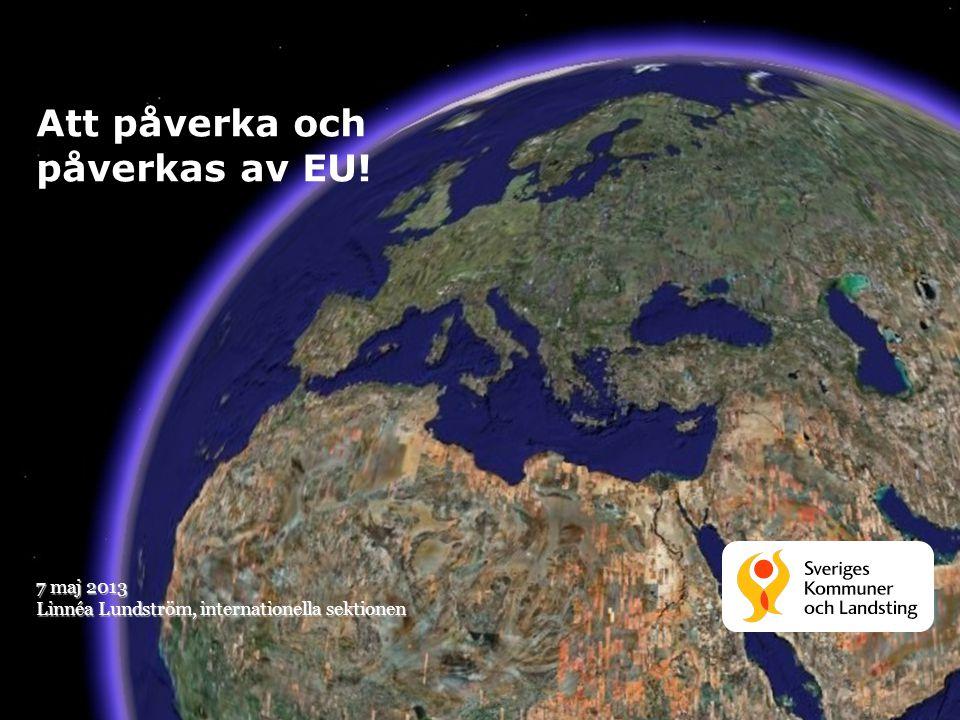 Att påverka och påverkas av EU! 7 maj 2013 Linnéa Lundström, internationella sektionen