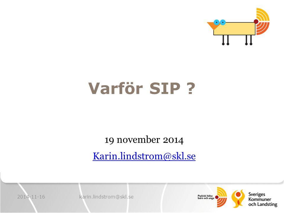 Varför SIP ? 19 november 2014 Karin.lindstrom@skl.se 2014-11-16karin.lindstrom@skl.se