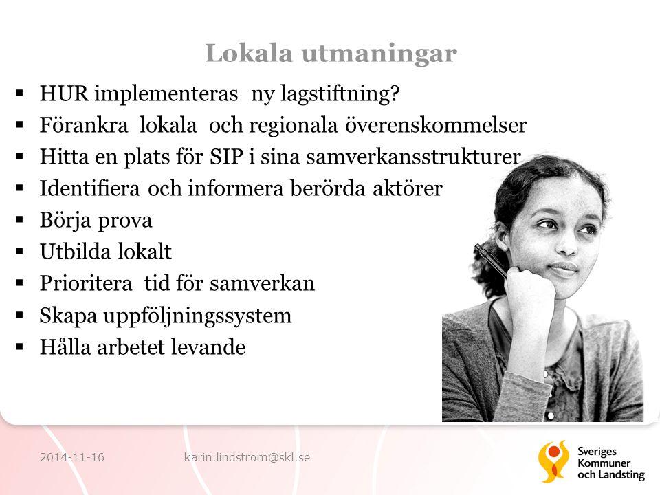 Lokala utmaningar  HUR implementeras ny lagstiftning?  Förankra lokala och regionala överenskommelser  Hitta en plats för SIP i sina samverkansstru