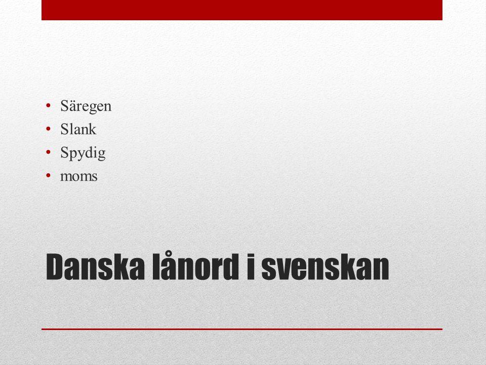 Danska lånord i svenskan Säregen Slank Spydig moms
