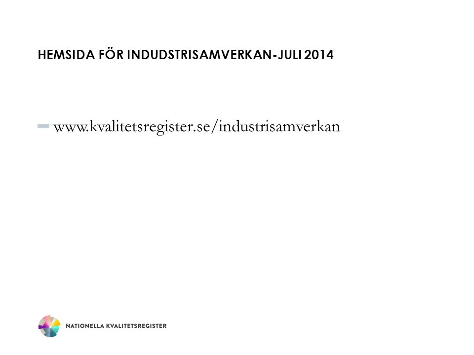 HEMSIDA FÖR INDUDSTRISAMVERKAN-JULI 2014 www.kvalitetsregister.se/industrisamverkan
