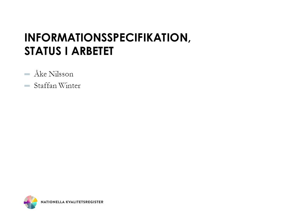 INFORMATIONSSPECIFIKATION, STATUS I ARBETET Åke Nilsson Staffan Winter